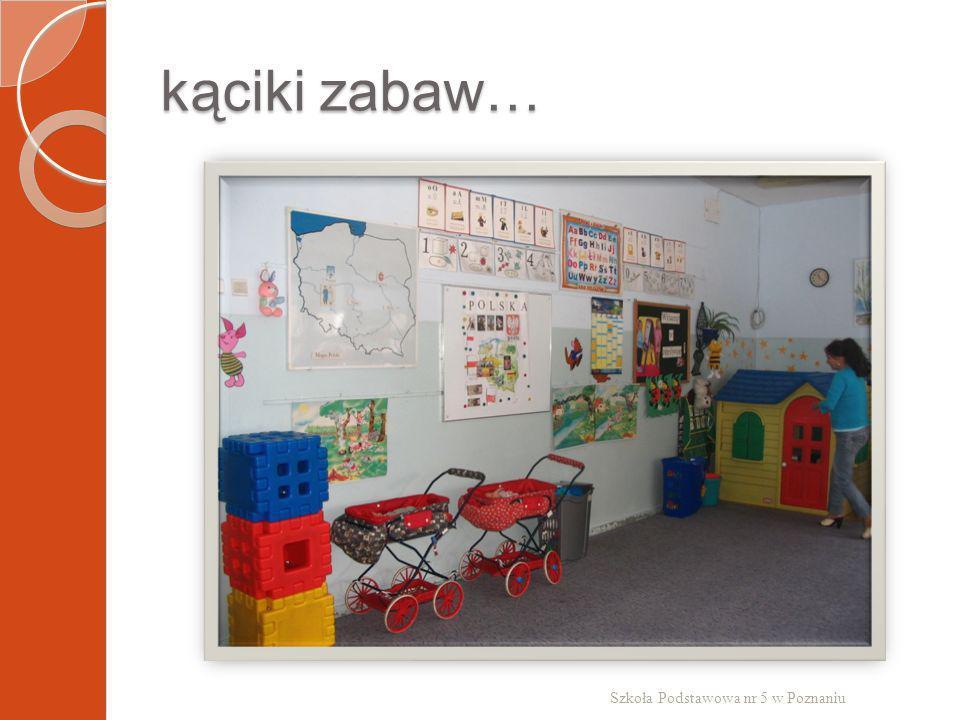 kąciki zabaw… Szkoła Podstawowa nr 5 w Poznaniu