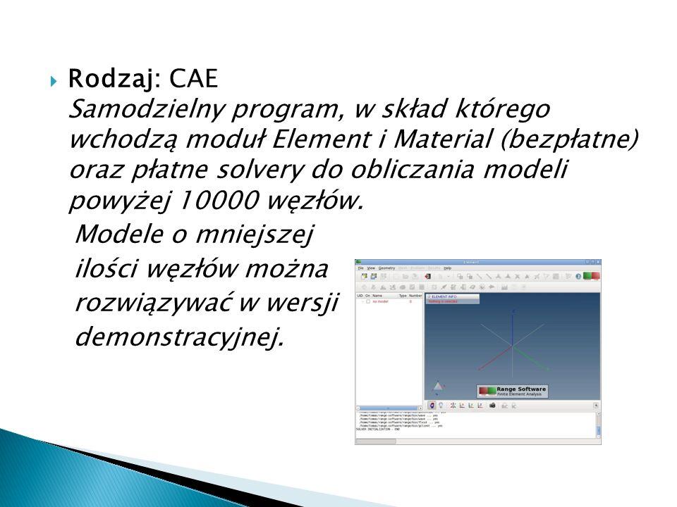 Rodzaj: CAE Samodzielny program, w skład którego wchodzą moduł Element i Material (bezpłatne) oraz płatne solvery do obliczania modeli powyżej 10000 węzłów.