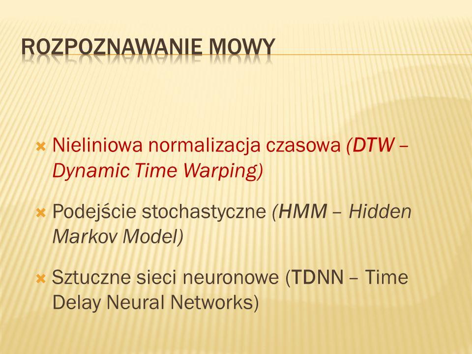 Rozpoznawanie mowy Nieliniowa normalizacja czasowa (DTW – Dynamic Time Warping) Podejście stochastyczne (HMM – Hidden Markov Model)