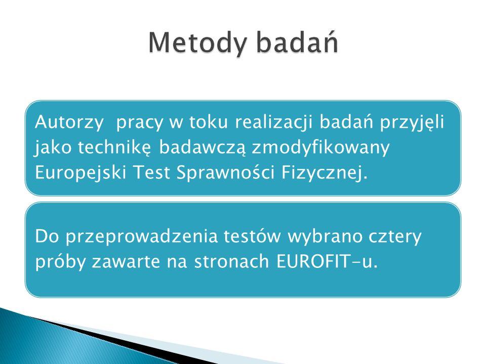 Metody badańAutorzy pracy w toku realizacji badań przyjęli jako technikę badawczą zmodyfikowany Europejski Test Sprawności Fizycznej.