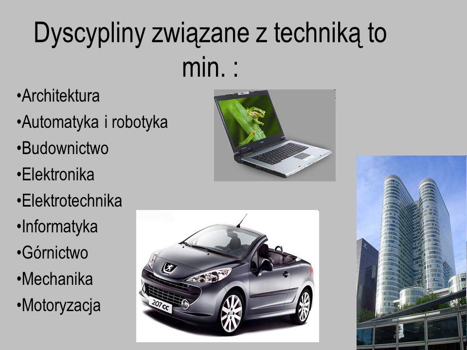Dyscypliny związane z techniką to min. :
