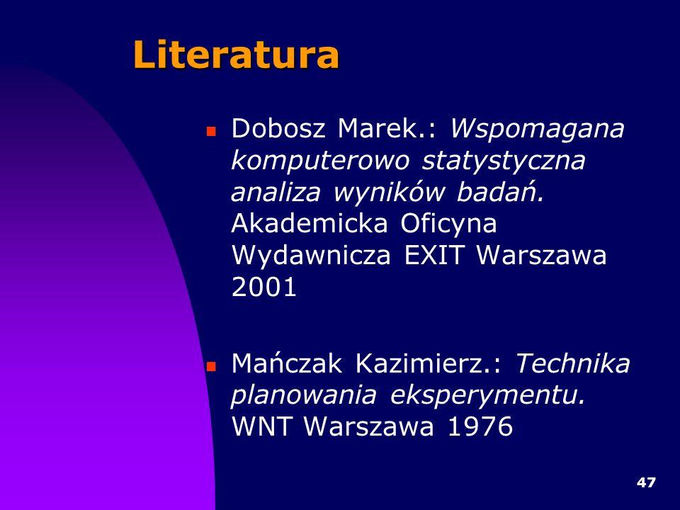 Literatura Dobosz Marek.: Wspomagana komputerowo statystyczna analiza wyników badań. Akademicka Oficyna Wydawnicza EXIT Warszawa 2001.