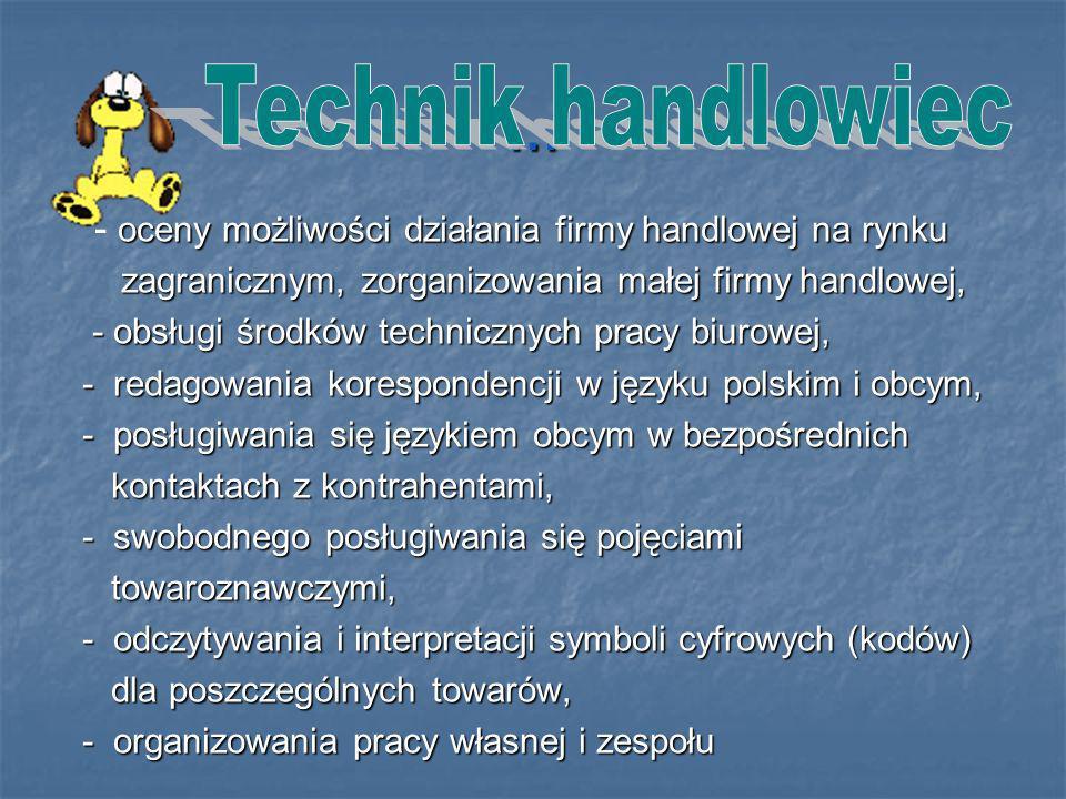 … Technik handlowiec. - oceny możliwości działania firmy handlowej na rynku. zagranicznym, zorganizowania małej firmy handlowej,