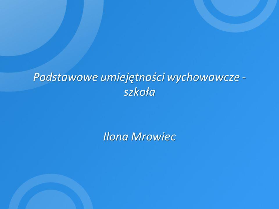 Podstawowe umiejętności wychowawcze - szkoła Ilona Mrowiec
