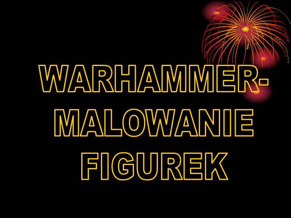 WARHAMMER- MALOWANIE FIGUREK