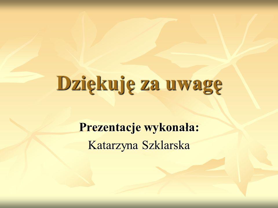 Prezentacje wykonała: Katarzyna Szklarska