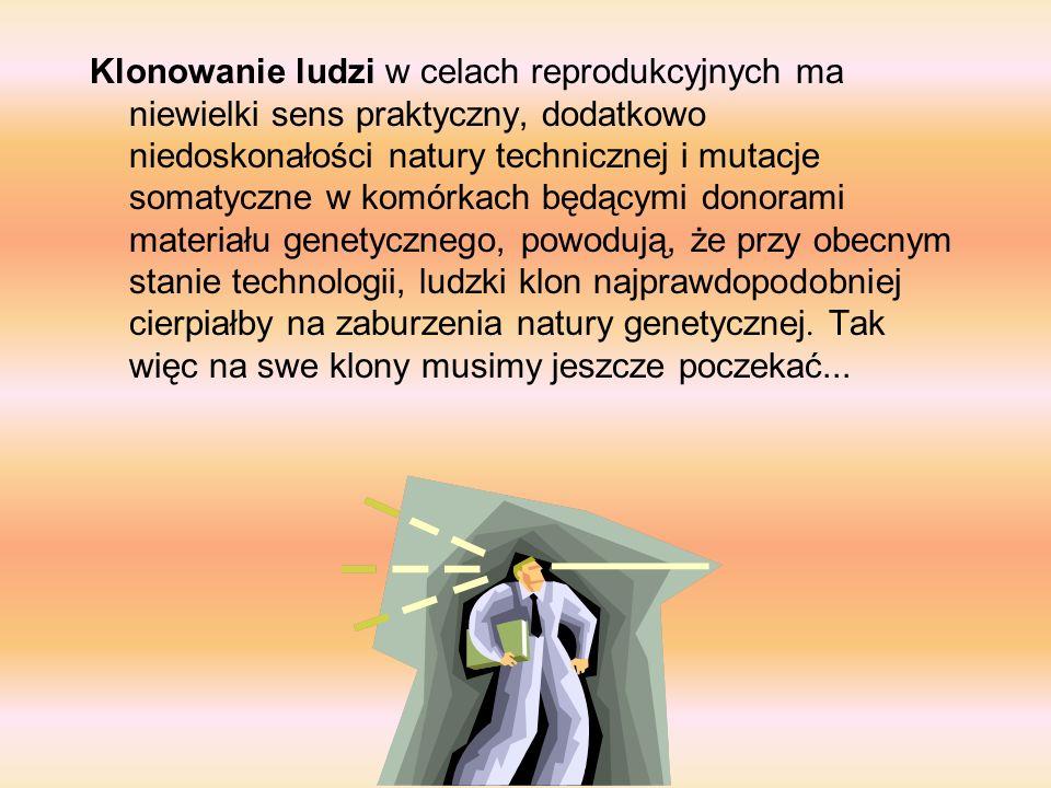 Klonowanie ludzi w celach reprodukcyjnych ma niewielki sens praktyczny, dodatkowo niedoskonałości natury technicznej i mutacje somatyczne w komórkach będącymi donorami materiału genetycznego, powodują, że przy obecnym stanie technologii, ludzki klon najprawdopodobniej cierpiałby na zaburzenia natury genetycznej.