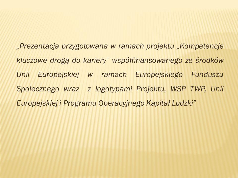 """""""Prezentacja przygotowana w ramach projektu """"Kompetencje kluczowe drogą do kariery współfinansowanego ze środków Unii Europejskiej w ramach Europejskiego Funduszu Społecznego wraz z logotypami Projektu, WSP TWP, Unii Europejskiej i Programu Operacyjnego Kapitał Ludzki"""