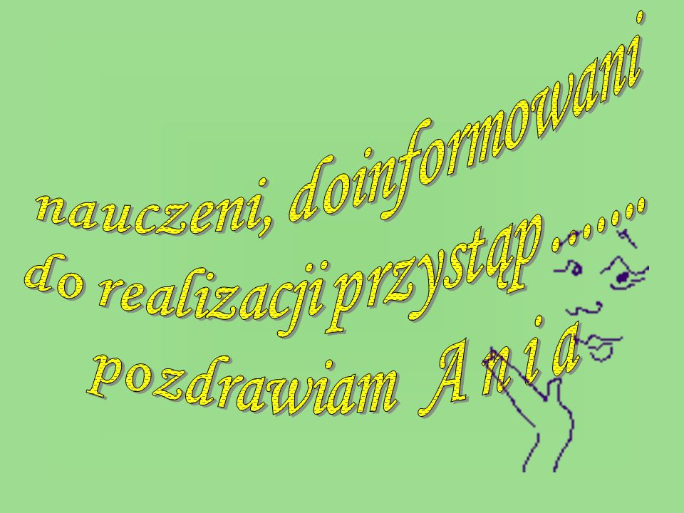 nauczeni, doinformowani do realizacji przystąp .......