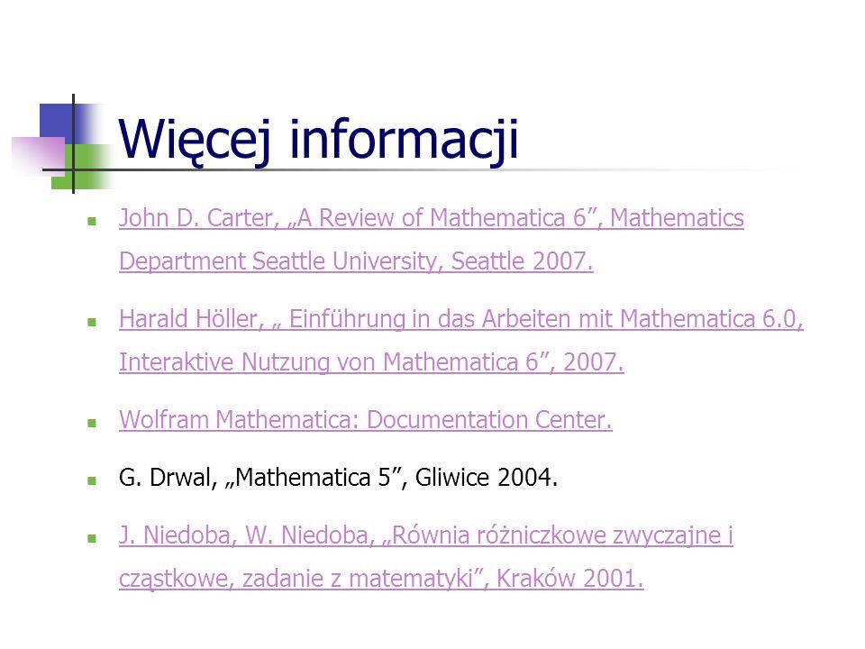 "Więcej informacji John D. Carter, ""A Review of Mathematica 6 , Mathematics Department Seattle University, Seattle 2007."