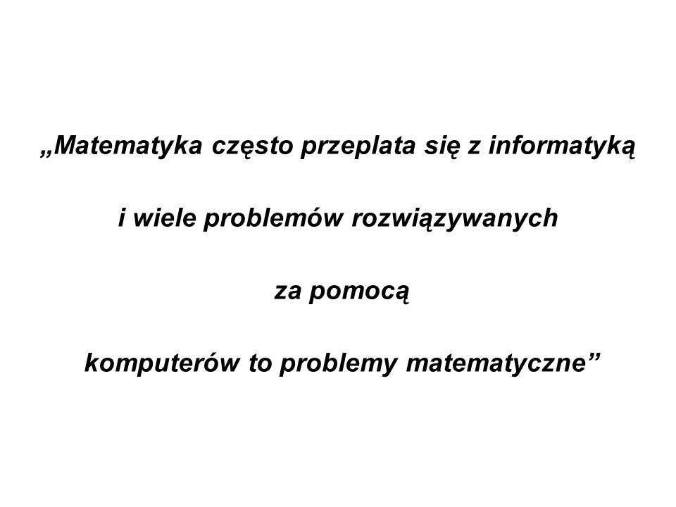 """""""Matematyka często przeplata się z informatyką"""