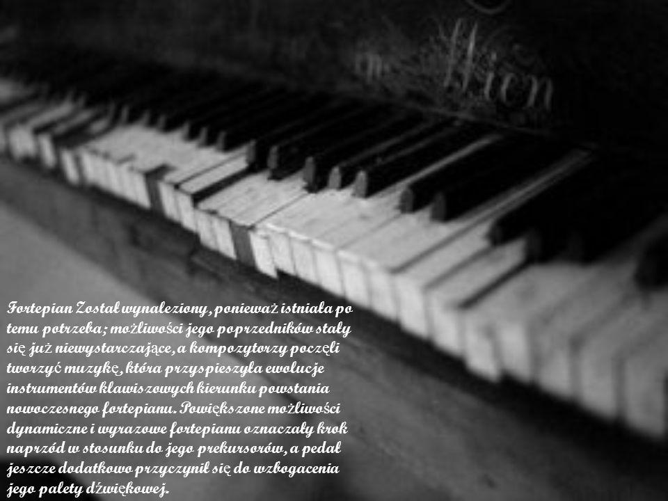 Fortepian Został wynaleziony, ponieważ istniała po temu potrzeba; możliwości jego poprzedników stały się już niewystarczające, a kompozytorzy poczęli tworzyć muzykę, która przyspieszyła ewolucje instrumentów klawiszowych kierunku powstania nowoczesnego fortepianu.