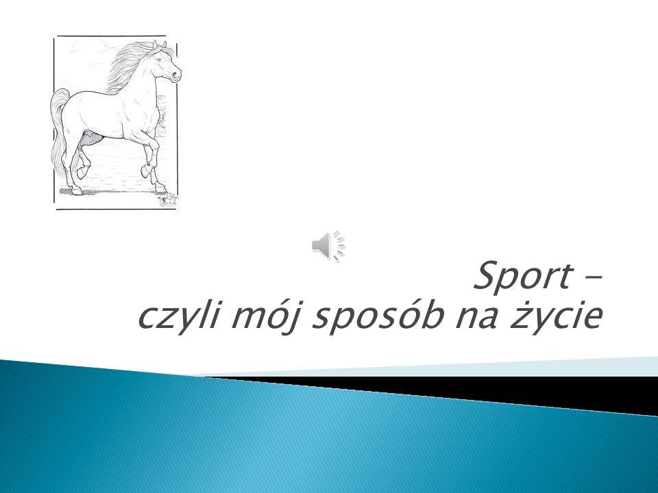 Sport - czyli mój sposób na życie