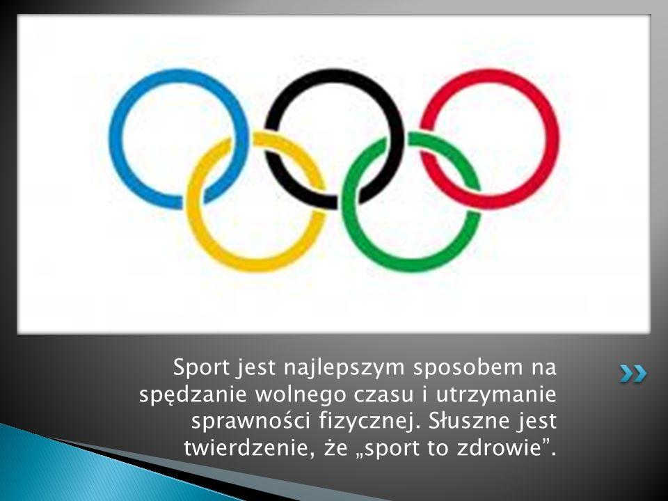 Sport jest najlepszym sposobem na spędzanie wolnego czasu i utrzymanie sprawności fizycznej.