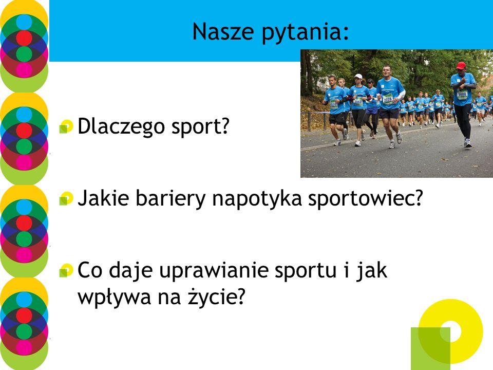 Nasze pytania: Dlaczego sport Jakie bariery napotyka sportowiec