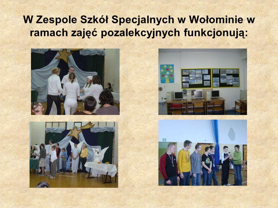 W Zespole Szkół Specjalnych w Wołominie w ramach zajęć pozalekcyjnych funkcjonują: