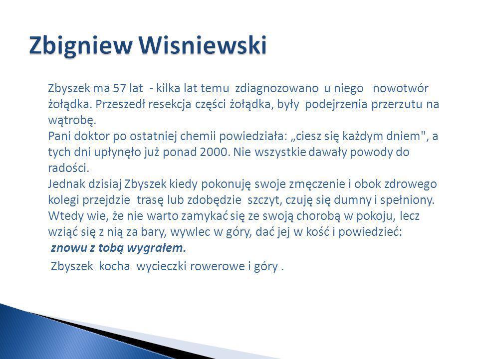 Zbigniew Wisniewski Zbyszek kocha wycieczki rowerowe i góry .