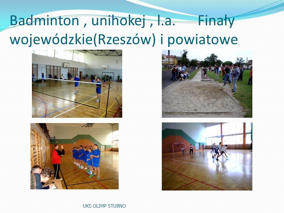 Badminton , unihokej , l.a. Finały wojewódzkie(Rzeszów) i powiatowe