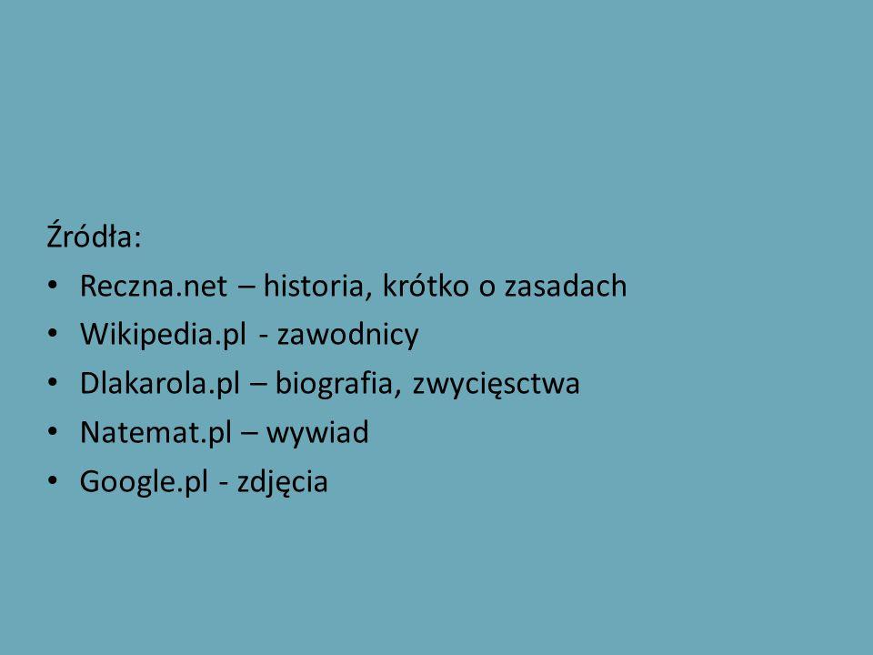 Źródła: Reczna.net – historia, krótko o zasadach. Wikipedia.pl - zawodnicy. Dlakarola.pl – biografia, zwycięsctwa.