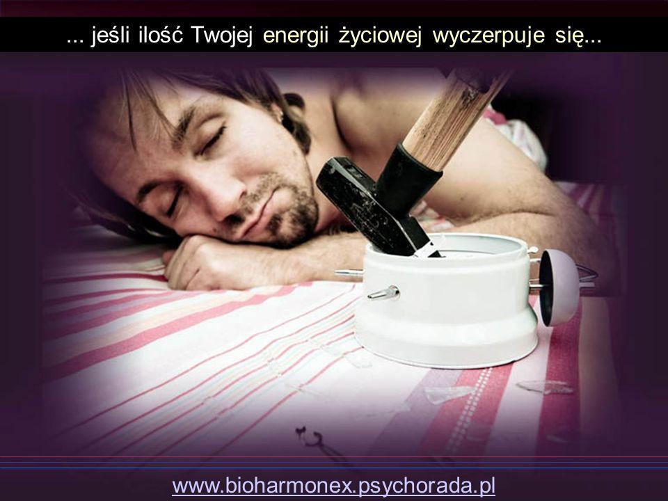 ... jeśli ilość Twojej energii życiowej wyczerpuje się...