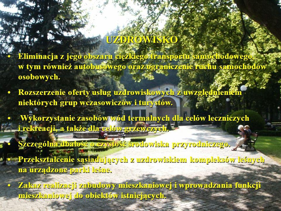 UZDROWISKO • Eliminacja z jego obszaru ciężkiego transportu samochodowego, w tym również autobusowego oraz ograniczenie ruchu samochodów osobowych.