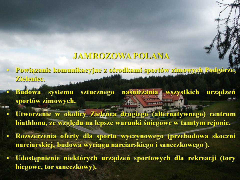 JAMROZOWA POLANA • Powiązanie komunikacyjne z ośrodkami sportów zimowych Podgórze, Zieleniec.