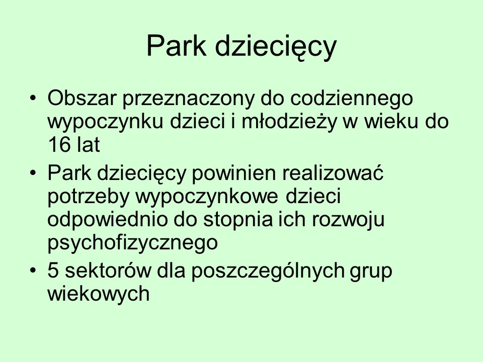 Park dziecięcy Obszar przeznaczony do codziennego wypoczynku dzieci i młodzieży w wieku do 16 lat.