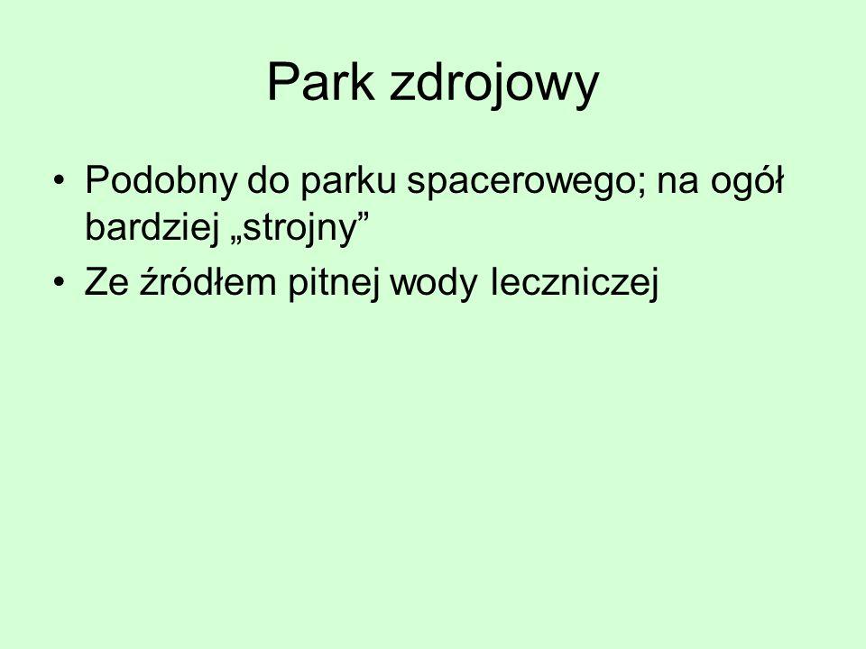"Park zdrojowy Podobny do parku spacerowego; na ogół bardziej ""strojny"