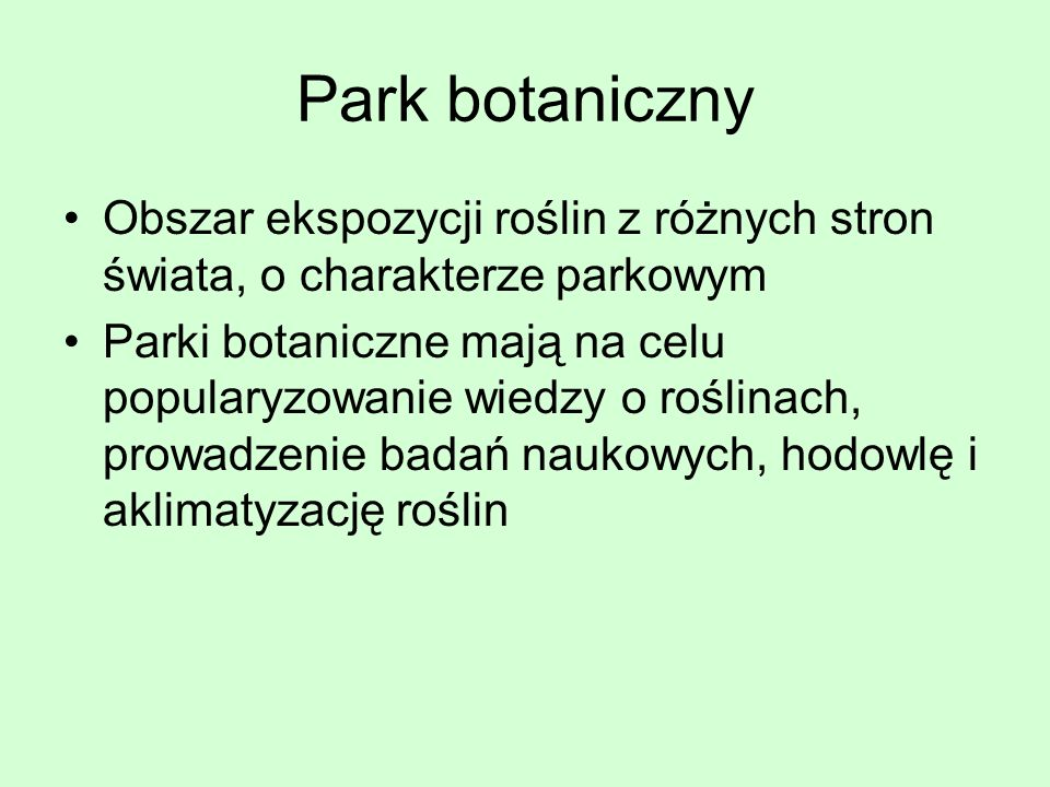 Park botaniczny Obszar ekspozycji roślin z różnych stron świata, o charakterze parkowym.