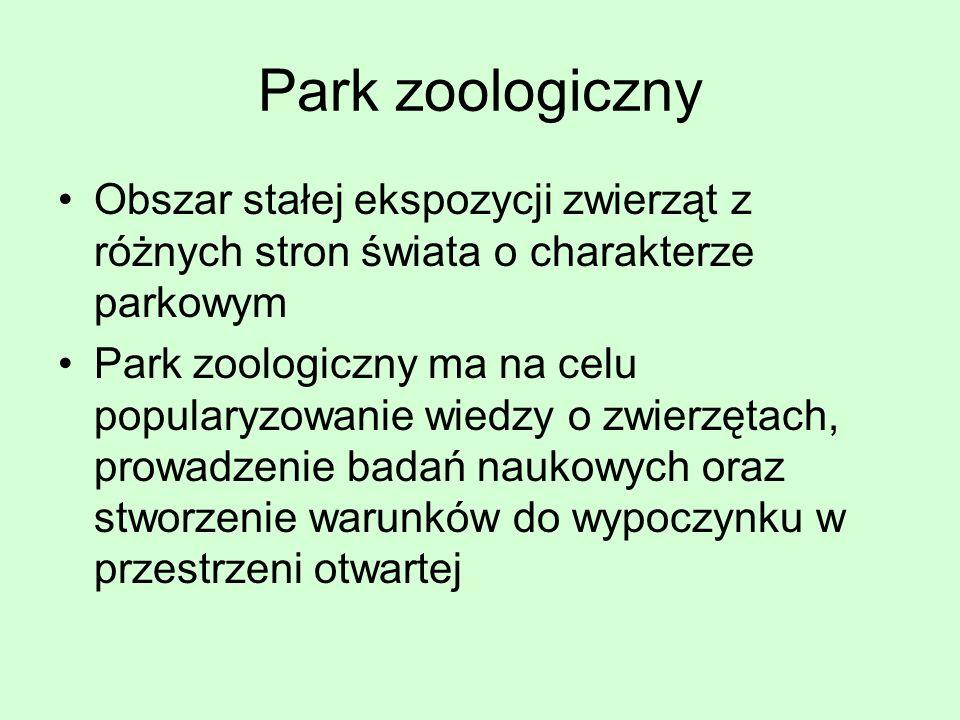 Park zoologiczny Obszar stałej ekspozycji zwierząt z różnych stron świata o charakterze parkowym.