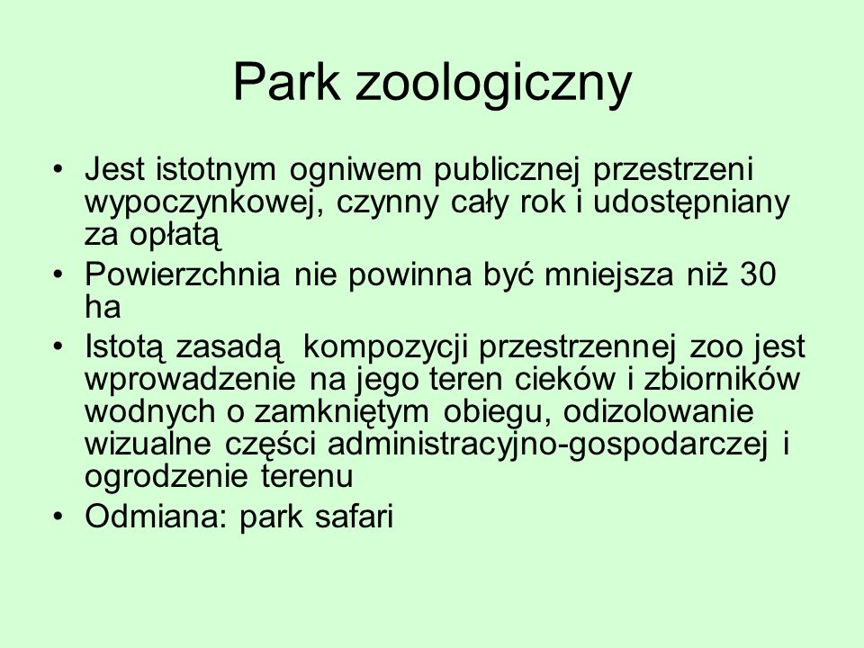 Park zoologiczny Jest istotnym ogniwem publicznej przestrzeni wypoczynkowej, czynny cały rok i udostępniany za opłatą.