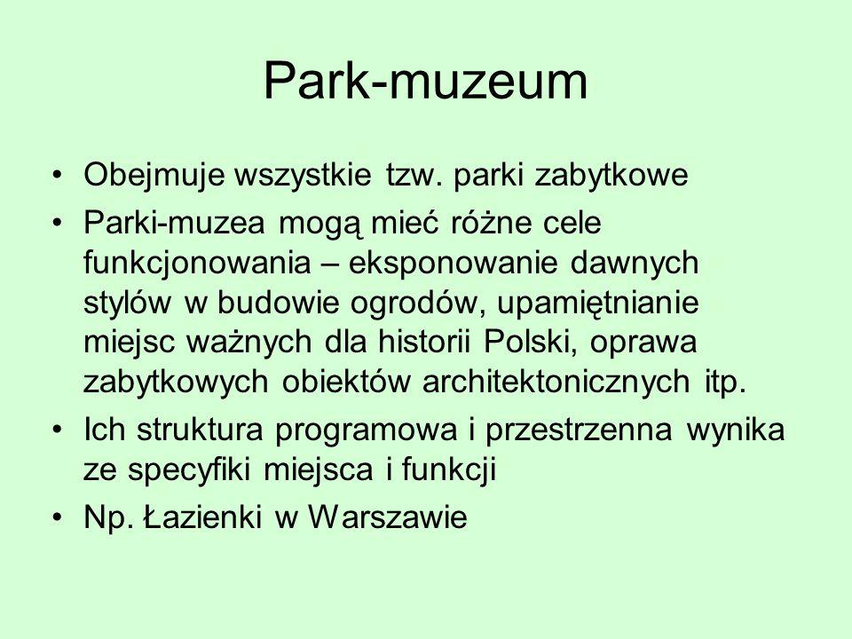 Park-muzeum Obejmuje wszystkie tzw. parki zabytkowe