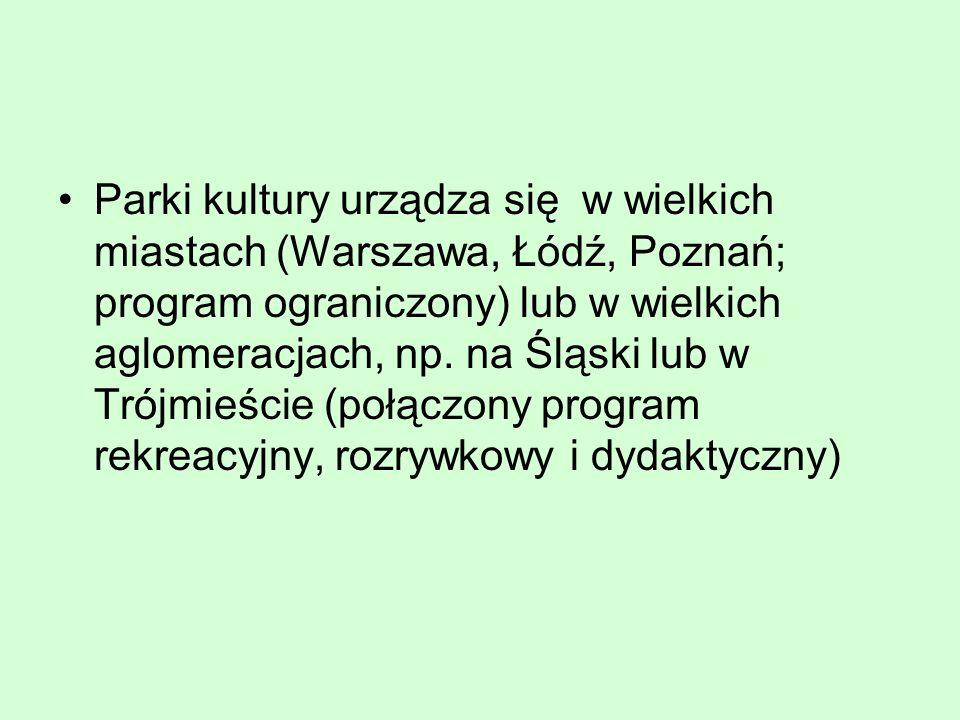 Parki kultury urządza się w wielkich miastach (Warszawa, Łódź, Poznań; program ograniczony) lub w wielkich aglomeracjach, np.