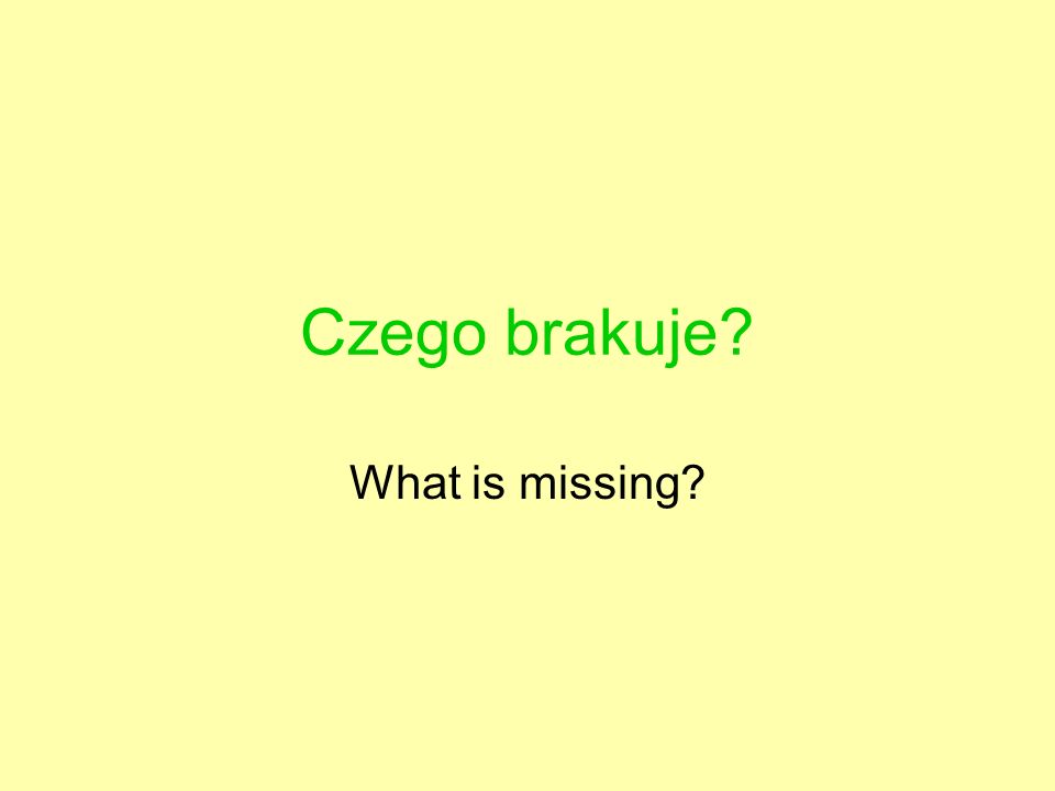 Czego brakuje What is missing