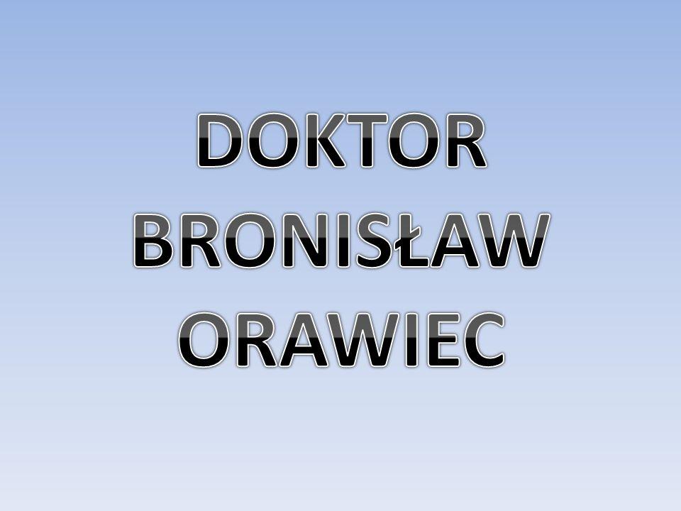 DOKTOR BRONISŁAW ORAWIEC