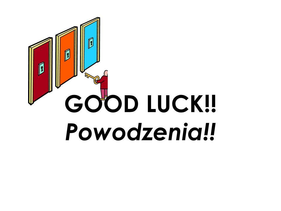 GOOD LUCK!! Powodzenia!!