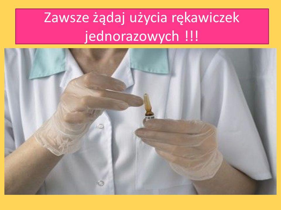 Zawsze żądaj użycia rękawiczek jednorazowych !!!