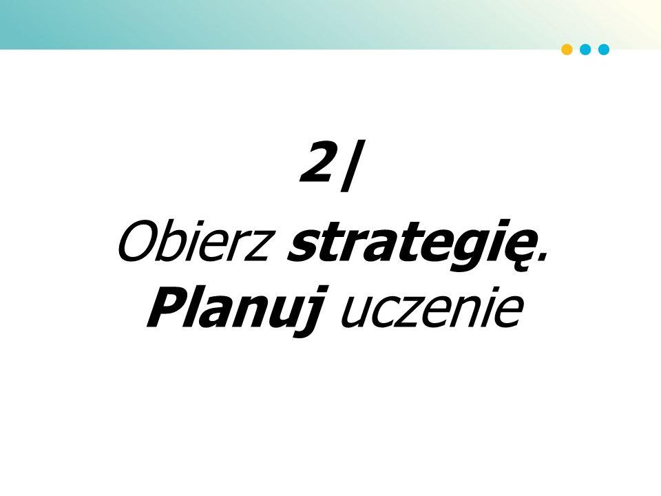 2| Obierz strategię. Planuj uczenie