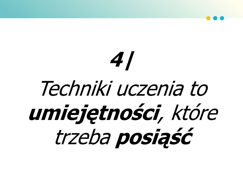 4| Techniki uczenia to umiejętności, które trzeba posiąść