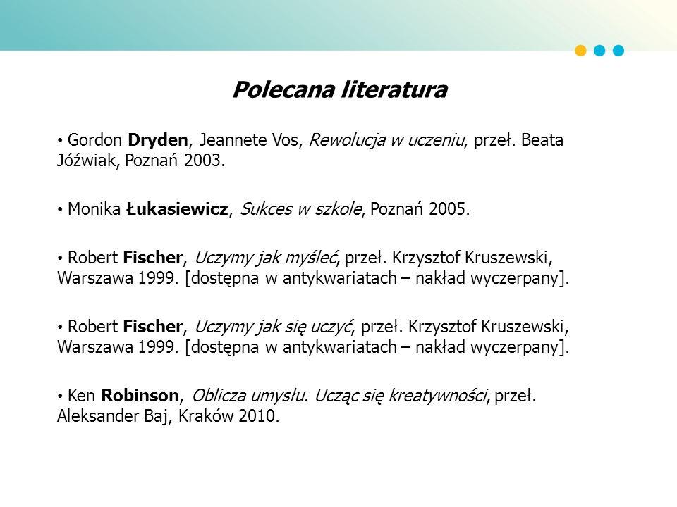 Polecana literaturaGordon Dryden, Jeannete Vos, Rewolucja w uczeniu, przeł. Beata Jóźwiak, Poznań 2003.