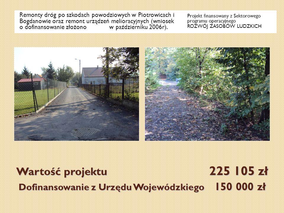 Remonty dróg po szkodach powodziowych w Piotrowicach i Bogdanowie oraz remont urządzeń melioracyjnych (wniosek o dofinansowanie złożono w październiku 2006r).