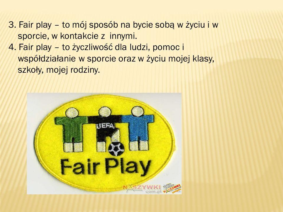 3. Fair play – to mój sposób na bycie sobą w życiu i w sporcie, w kontakcie z innymi.