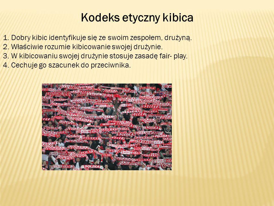 Kodeks etyczny kibica 1. Dobry kibic identyfikuje się ze swoim zespołem, drużyną. 2. Właściwie rozumie kibicowanie swojej drużynie.