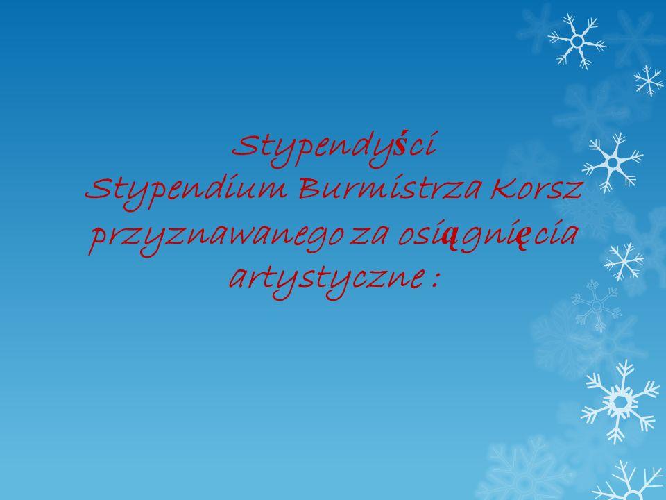 Stypendyści Stypendium Burmistrza Korsz przyznawanego za osiągnięcia artystyczne :