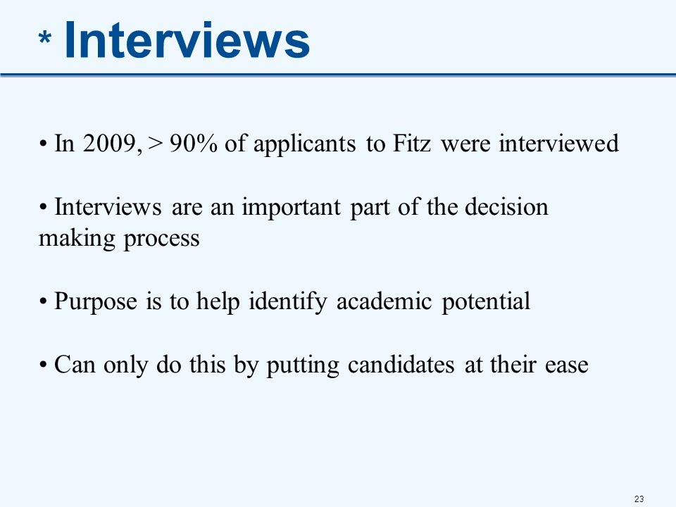 * Interviews In 2009, > 90% of applicants to Fitz were interviewed