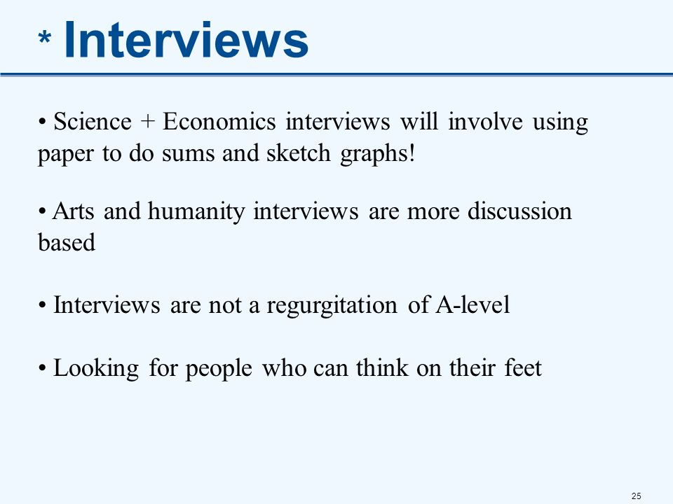 * Interviews Science + Economics interviews will involve using paper to do sums and sketch graphs!