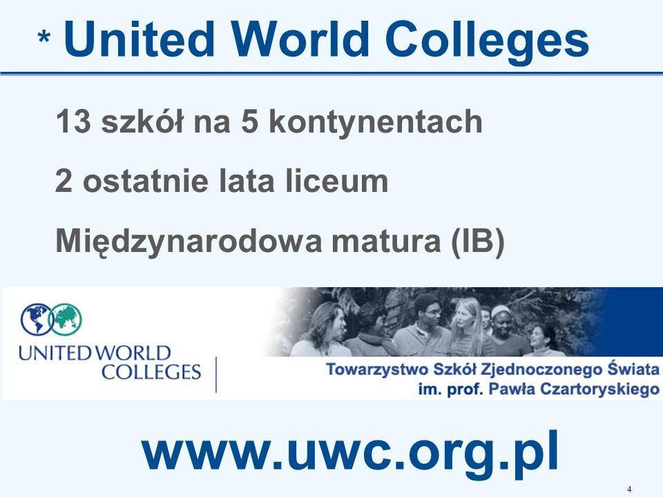 www.uwc.org.pl * United World Colleges 13 szkół na 5 kontynentach
