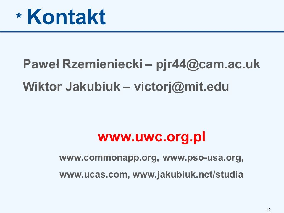 * Kontakt www.uwc.org.pl Paweł Rzemieniecki – pjr44@cam.ac.uk