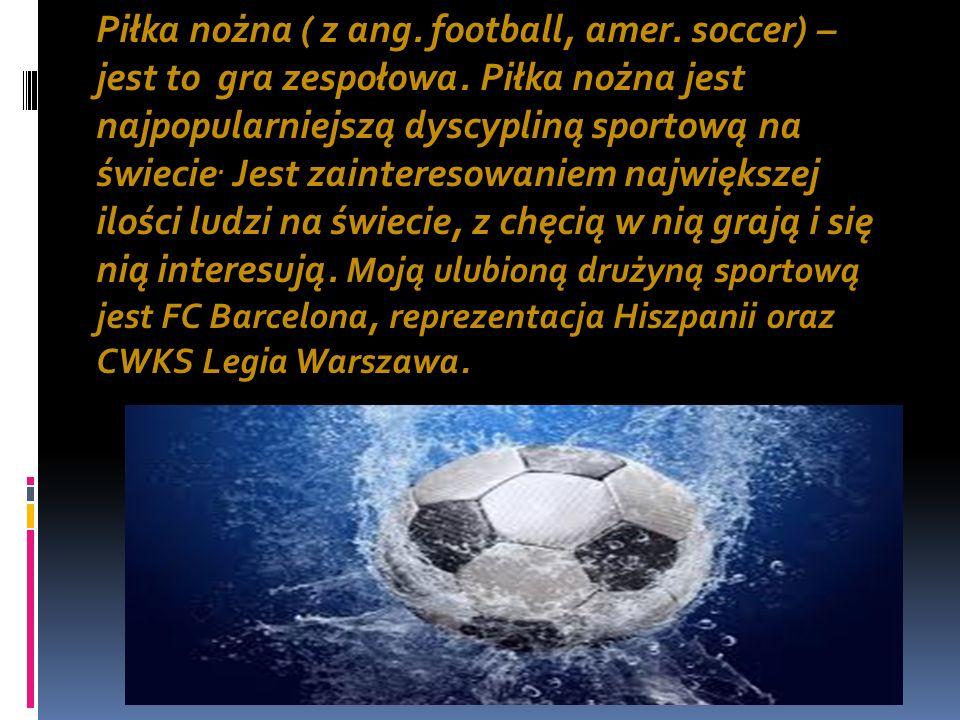 Piłka nożna ( z ang. football, amer. soccer) – jest to gra zespołowa