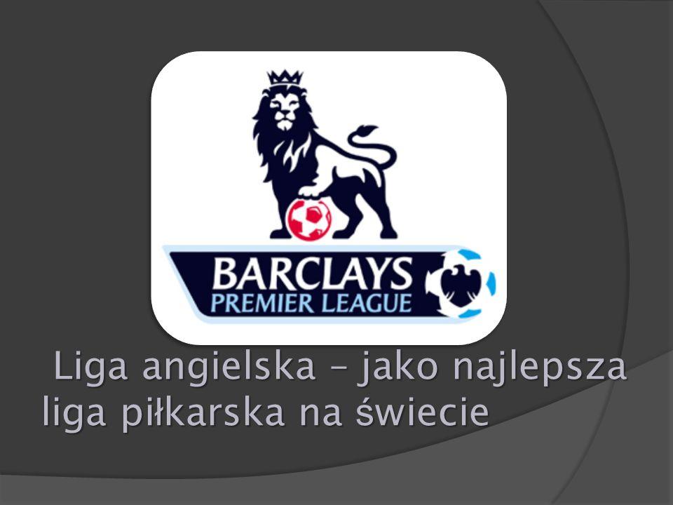 Liga angielska – jako najlepsza liga piłkarska na świecie